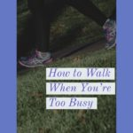 How to Walk When You are Too Busy
